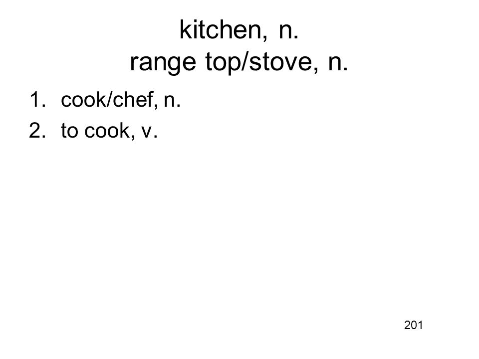 kitchen, n. range top/stove, n. 1.cook/chef, n. 2.to cook, v. 201