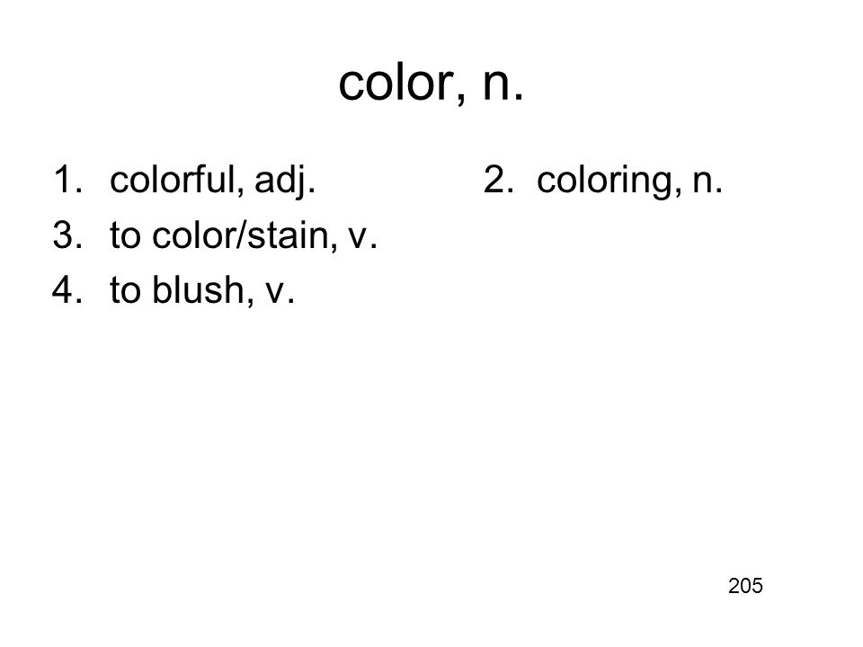 color, n. 1.colorful, adj.2. coloring, n. 3.to color/stain, v. 4.to blush, v. 205