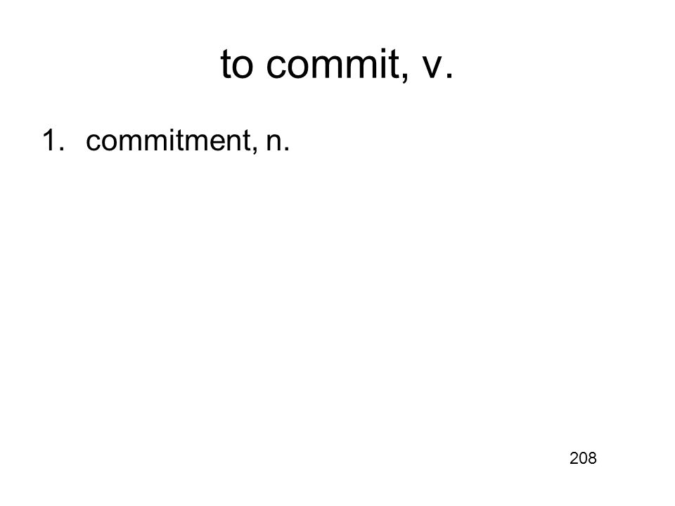 to commit, v. 1.commitment, n. 208