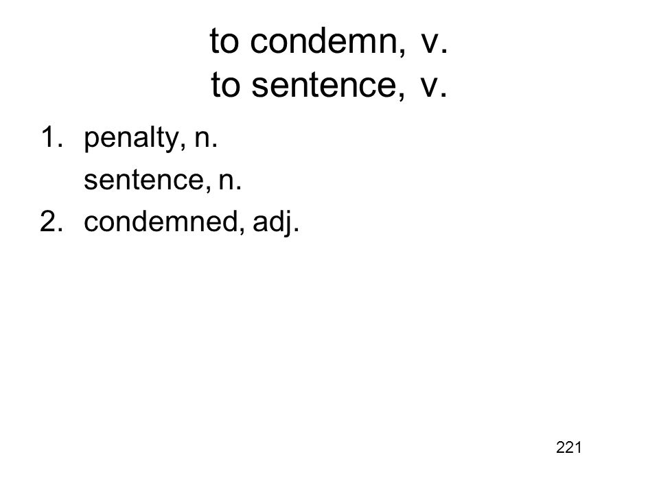 to condemn, v. to sentence, v. 1.penalty, n. sentence, n. 2.condemned, adj. 221