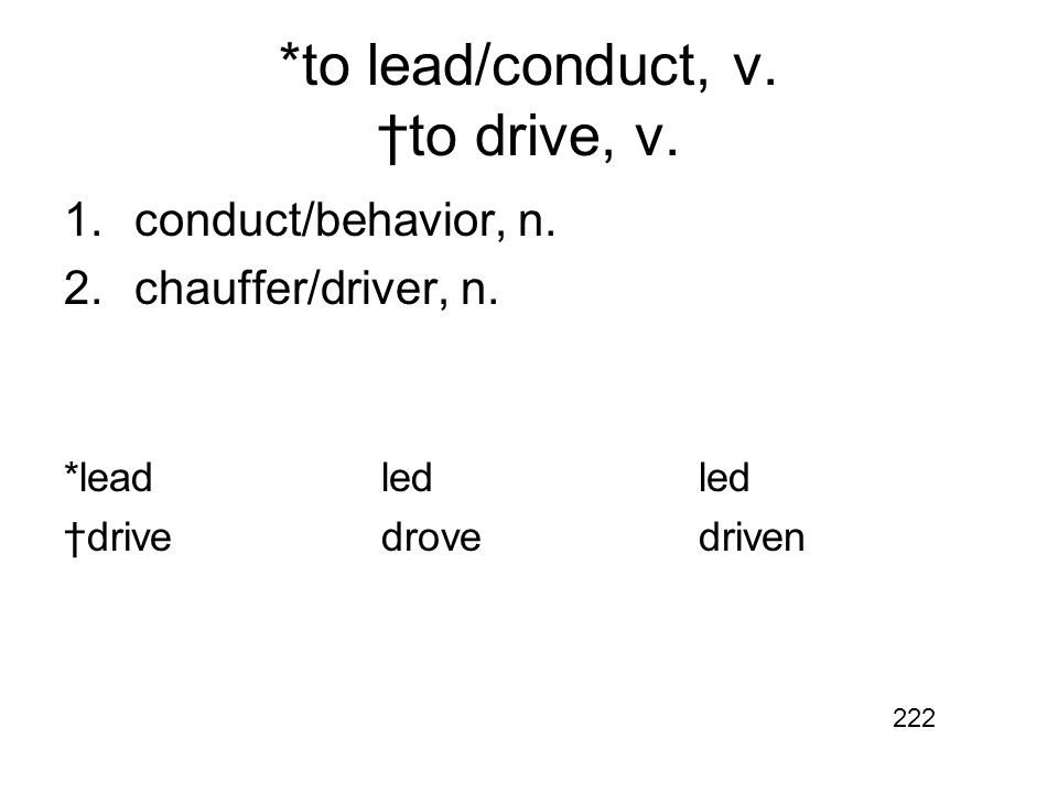*to lead/conduct, v. †to drive, v. 1.conduct/behavior, n.