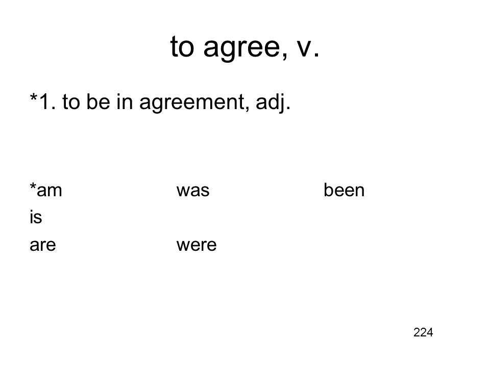 to agree, v. *1.to be in agreement, adj. *amwasbeen is arewere 224