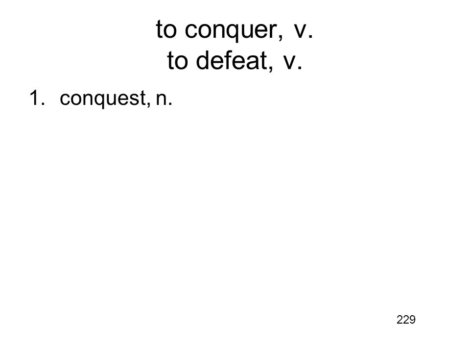 to conquer, v. to defeat, v. 1.conquest, n. 229