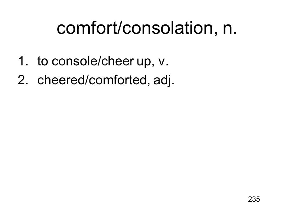 comfort/consolation, n. 1.to console/cheer up, v. 2.cheered/comforted, adj. 235