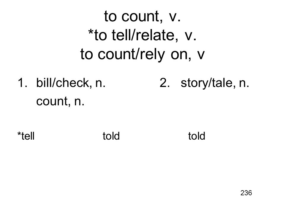 to count, v. *to tell/relate, v. to count/rely on, v 1.bill/check, n.2.