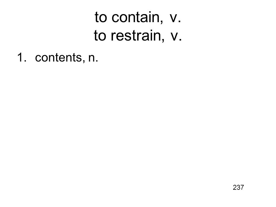 to contain, v. to restrain, v. 1.contents, n. 237
