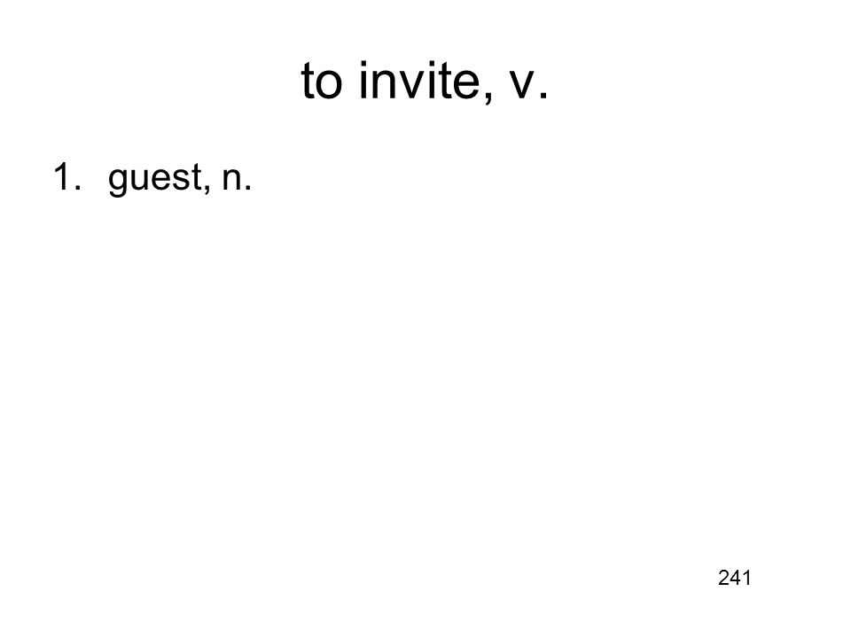 to invite, v. 1.guest, n. 241