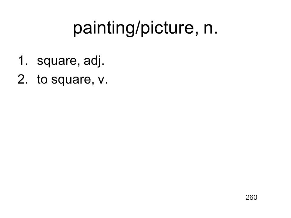 painting/picture, n. 1.square, adj. 2.to square, v. 260