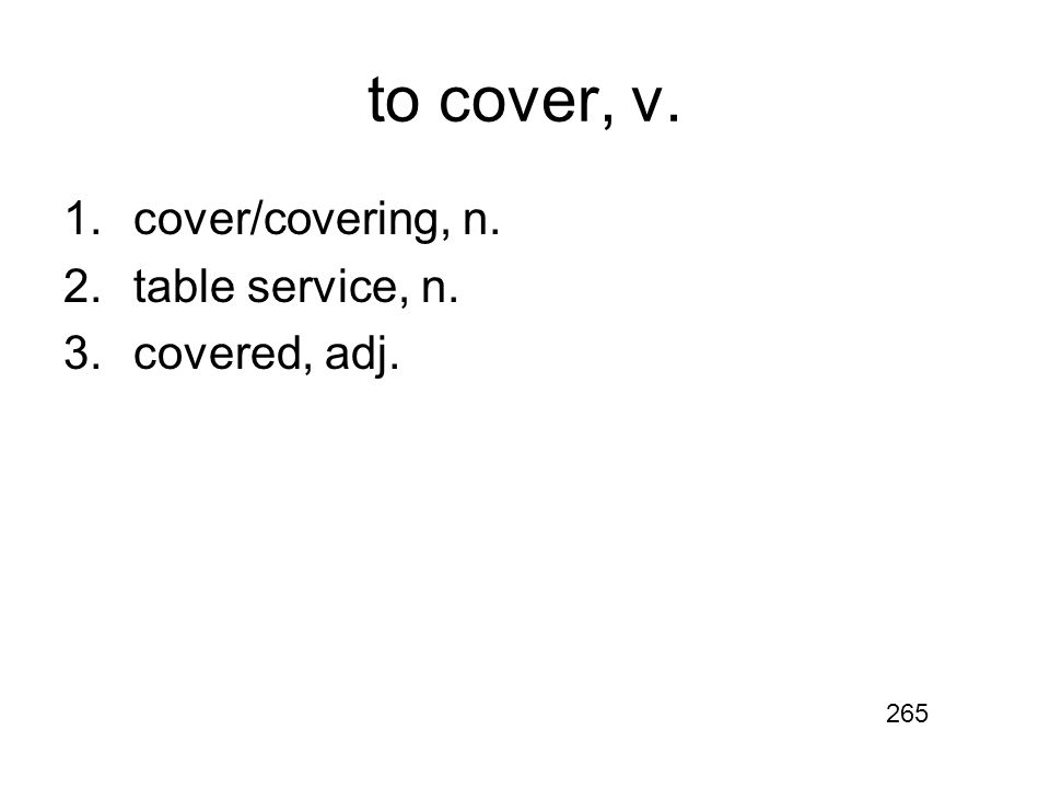 to cover, v. 1.cover/covering, n. 2.table service, n. 3.covered, adj. 265