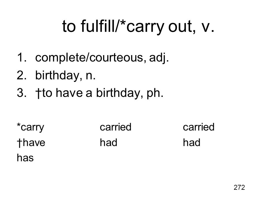 to fulfill/*carry out, v. 1.complete/courteous, adj.