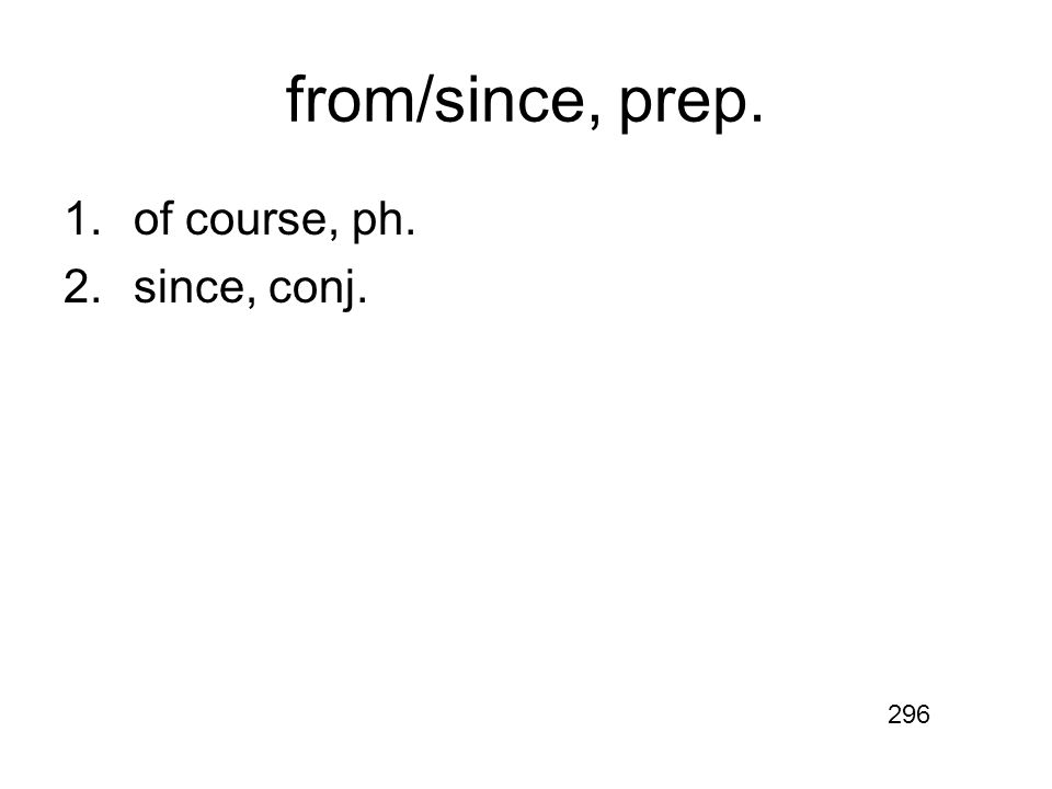 from/since, prep. 1.of course, ph. 2.since, conj. 296