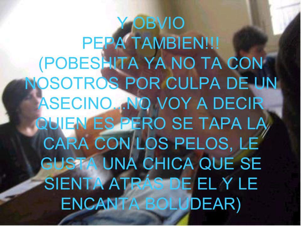 Y OBVIO PEPA TAMBIEN!!.