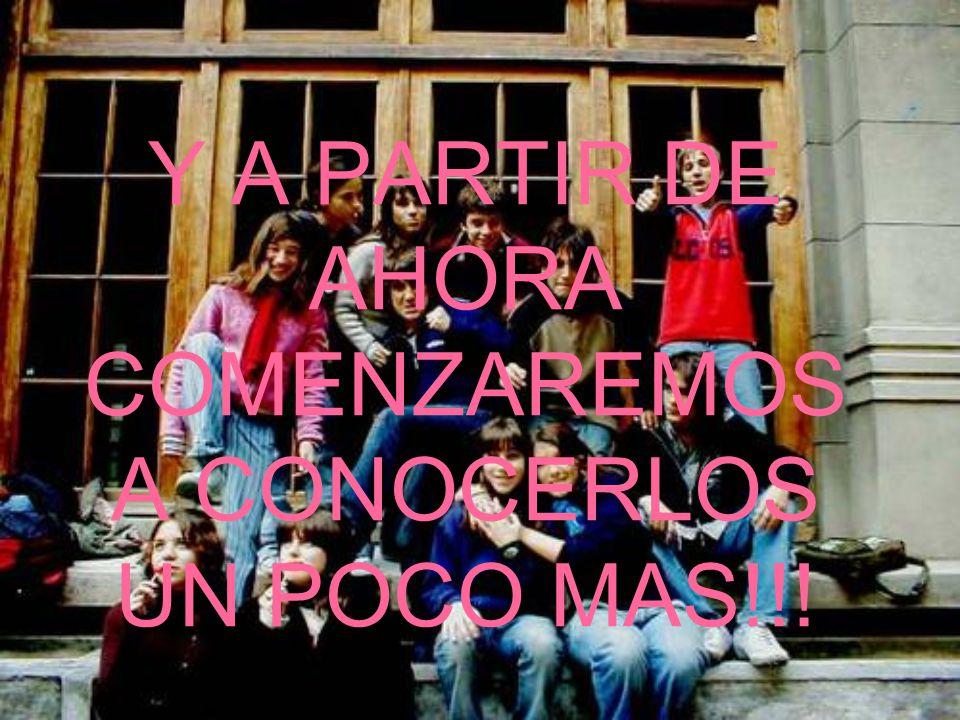 Y A PARTIR DE AHORA COMENZAREMOS A CONOCERLOS UN POCO MAS!!!
