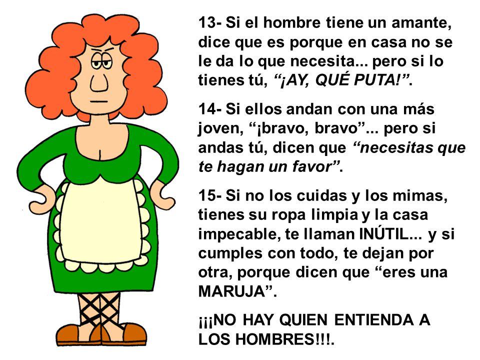 13- Si el hombre tiene un amante, dice que es porque en casa no se le da lo que necesita...