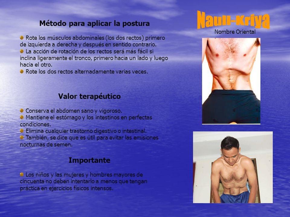 Nombre Oriental Método para aplicar la postura Rote los músculos abdominales (los dos rectos) primero de izquierda a derecha y después en sentido contrario.