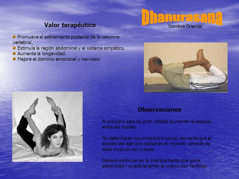 Nombre Oriental Valor terapéutico Promueve el estiramiento posterior de la columna vertebral.