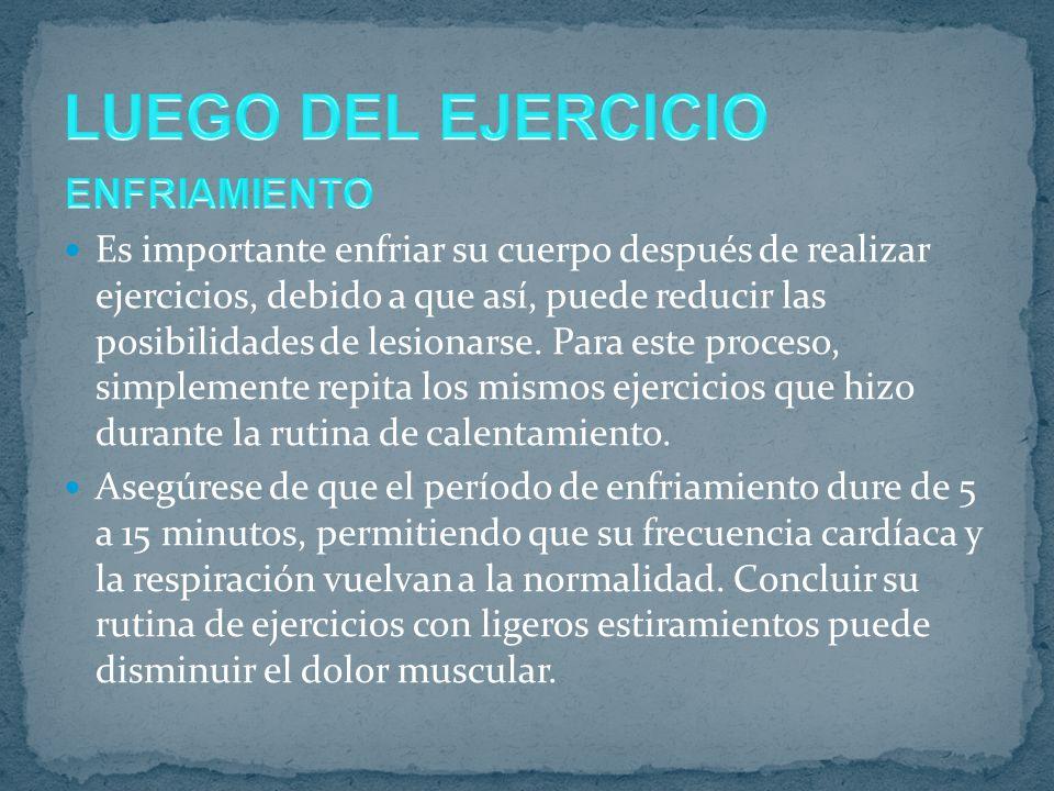 Es importante enfriar su cuerpo después de realizar ejercicios, debido a que así, puede reducir las posibilidades de lesionarse.
