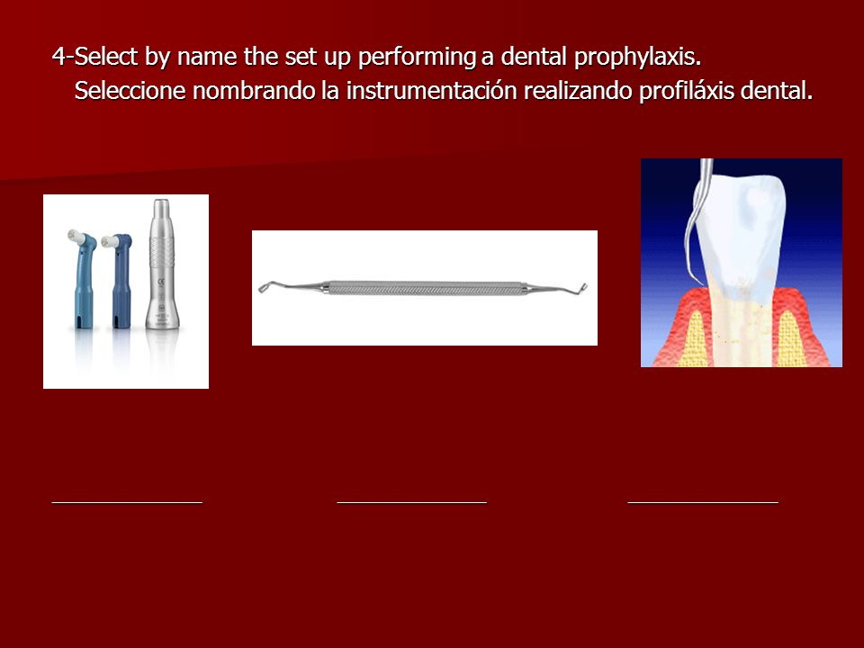 4-Select by name the set up performing a dental prophylaxis.