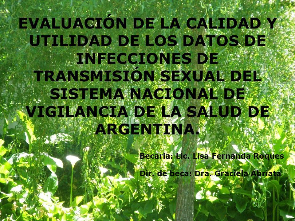 EVALUACIÓN DE LA CALIDAD Y UTILIDAD DE LOS DATOS DE INFECCIONES DE TRANSMISIÓN SEXUAL DEL SISTEMA NACIONAL DE VIGILANCIA DE LA SALUD DE ARGENTINA.