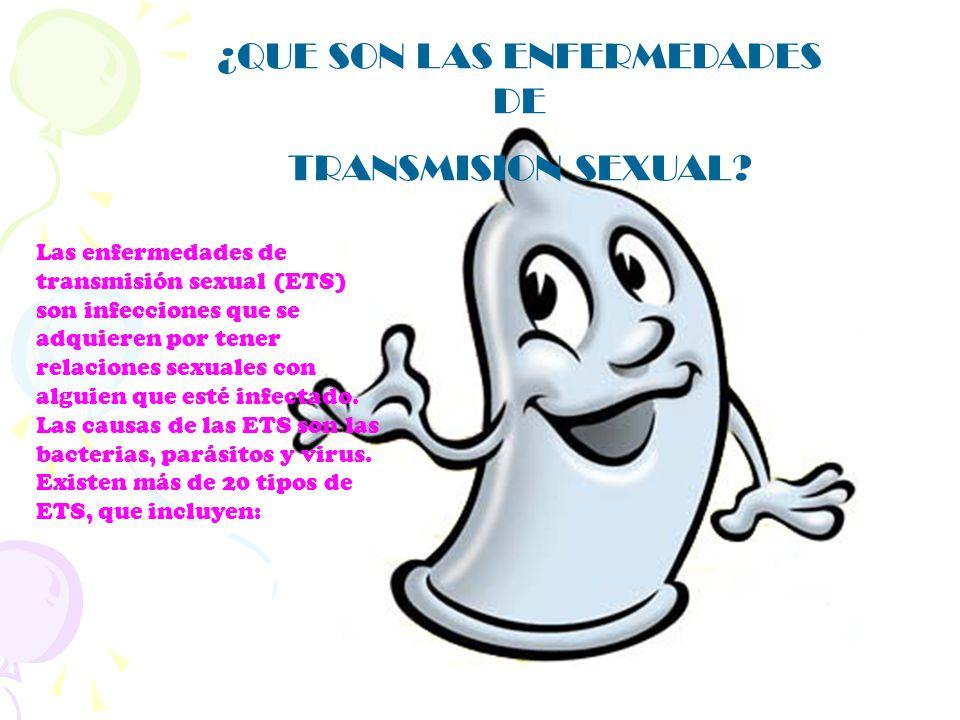 Las enfermedades de transmisión sexual (ETS) son infecciones que se adquieren por tener relaciones sexuales con alguien que esté infectado. Las causas