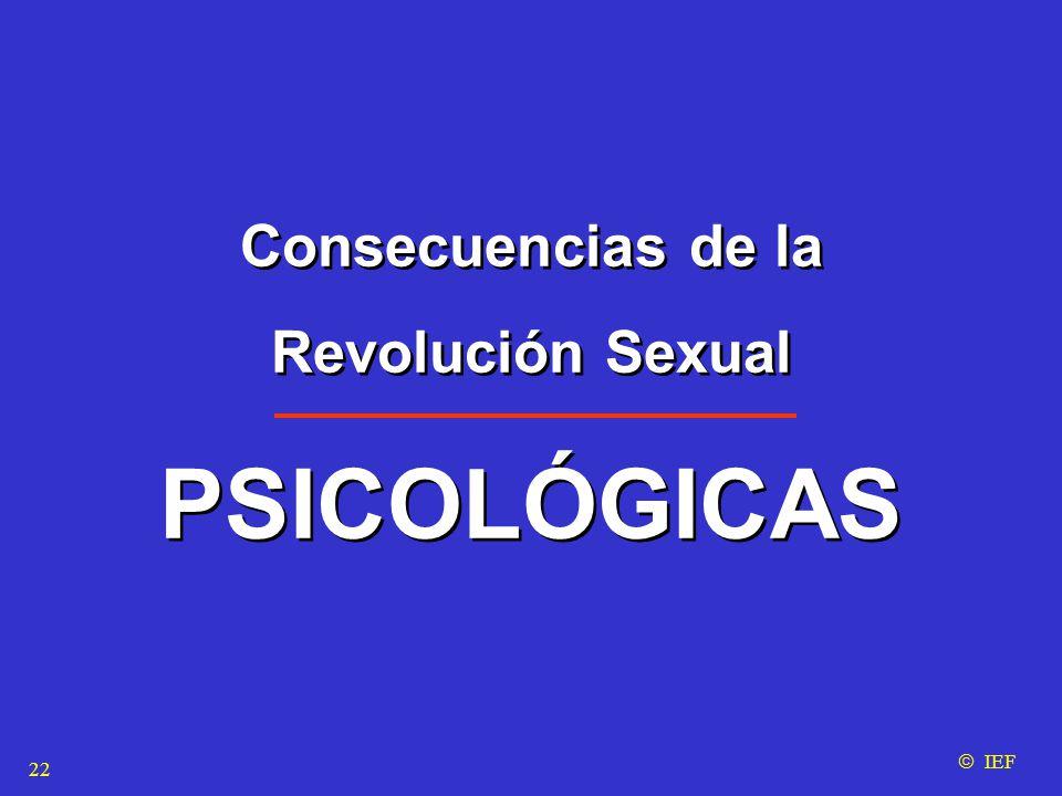  IEF Consecuencias de la Revolución Sexual PSICOLÓGICAS Consecuencias de la Revolución Sexual PSICOLÓGICAS 22