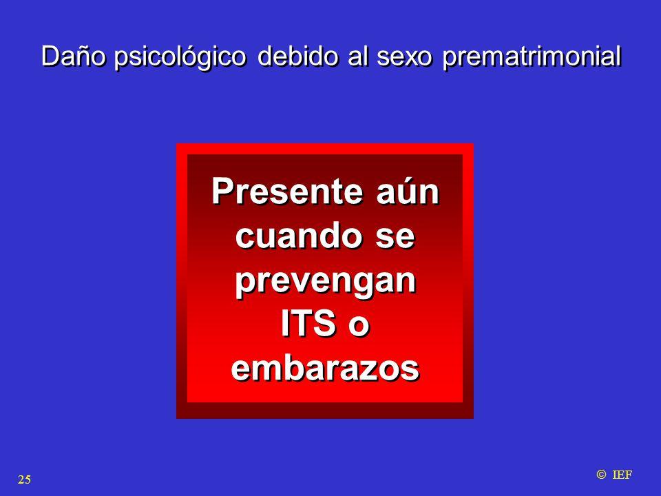 Presente aún cuando se prevengan ITS o embarazos Presente aún cuando se prevengan ITS o embarazos  IEF Daño psicológico debido al sexo prematrimonial 25
