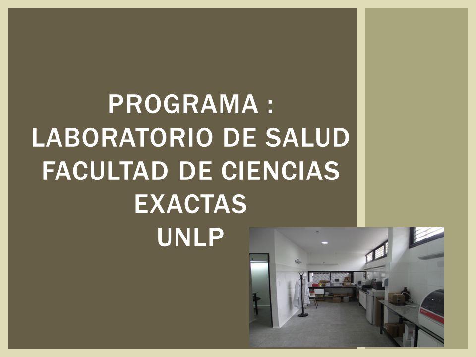 PROGRAMA : LABORATORIO DE SALUD FACULTAD DE CIENCIAS EXACTAS UNLP
