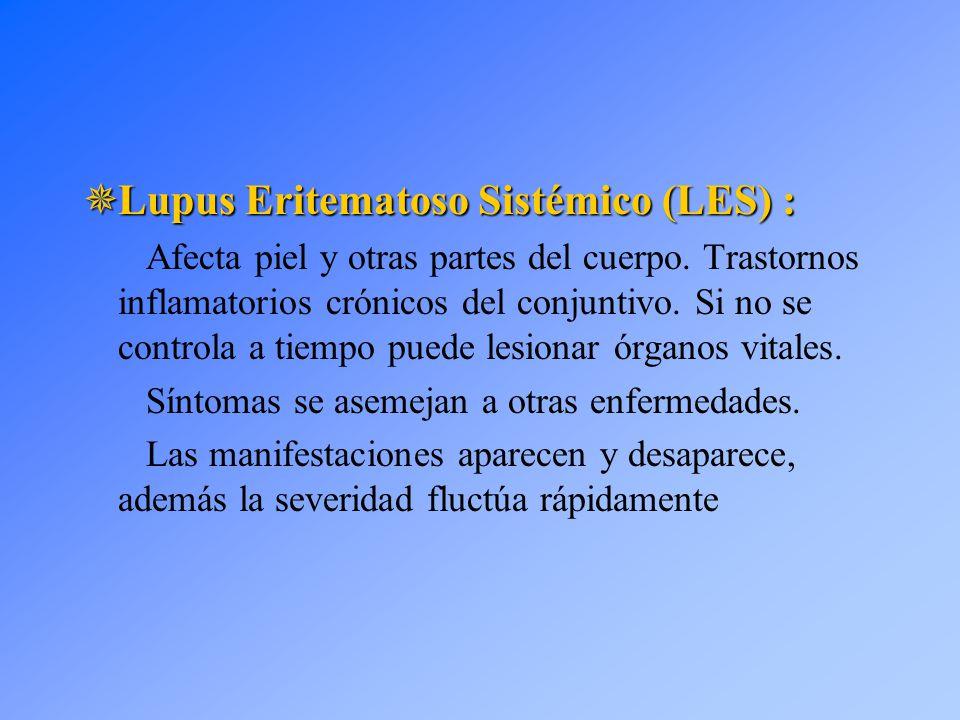  Lupus Eritematoso Sistémico (LES) : Afecta piel y otras partes del cuerpo. Trastornos inflamatorios crónicos del conjuntivo. Si no se controla a tie