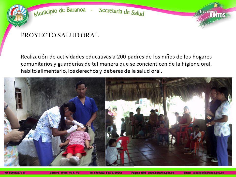 PROYECTO SALUD ORAL Realización de actividades educativas a 200 padres de los niños de los hogares comunitarios y guarderías de tal manera que se concienticen de la higiene oral, habito alimentario, los derechos y deberes de la salud oral.