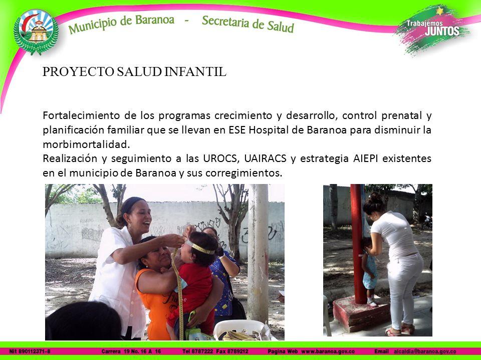 PROYECTO SALUD INFANTIL Fortalecimiento de los programas crecimiento y desarrollo, control prenatal y planificación familiar que se llevan en ESE Hospital de Baranoa para disminuir la morbimortalidad.