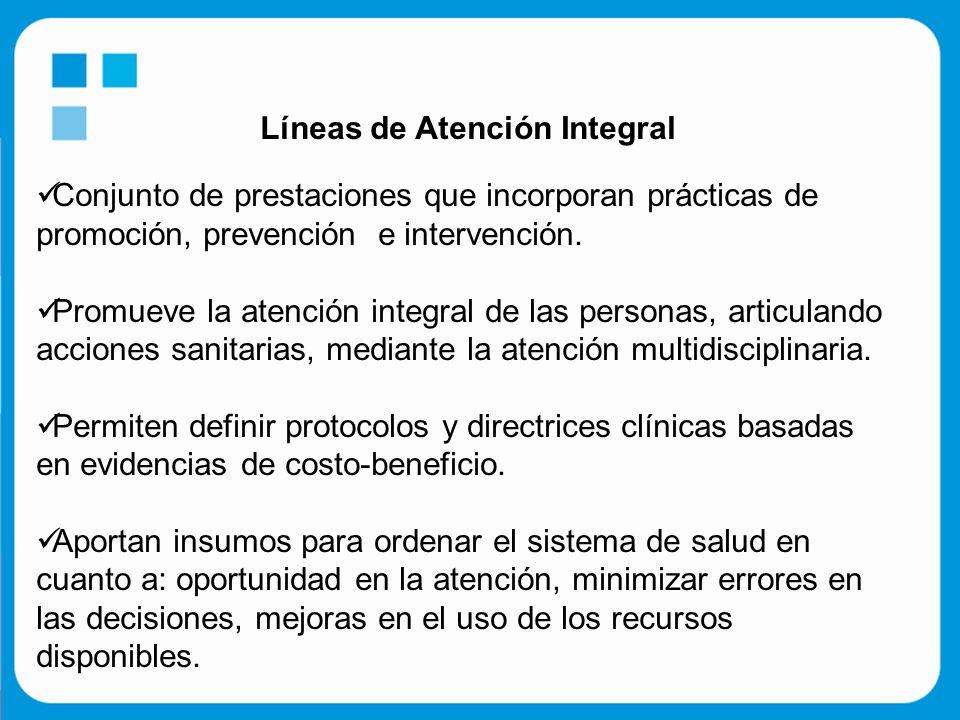 Líneas de Atención Integral Conjunto de prestaciones que incorporan prácticas de promoción, prevención e intervención.