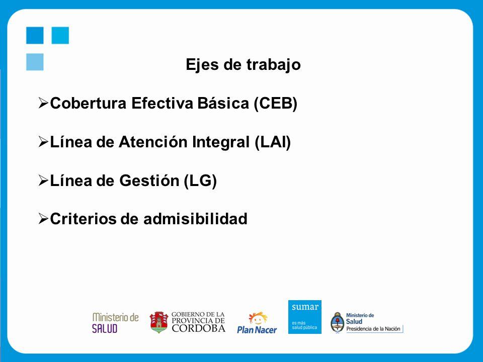 Ejes de trabajo  Cobertura Efectiva Básica (CEB)  Línea de Atención Integral (LAI)  Línea de Gestión (LG)  Criterios de admisibilidad