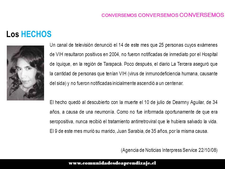 Los HECHOS Un canal de televisión denunció el 14 de este mes que 25 personas cuyos exámenes de VIH resultaron positivos en 2004, no fueron notificadas de inmediato por el Hospital de Iquique, en la región de Tarapacá.