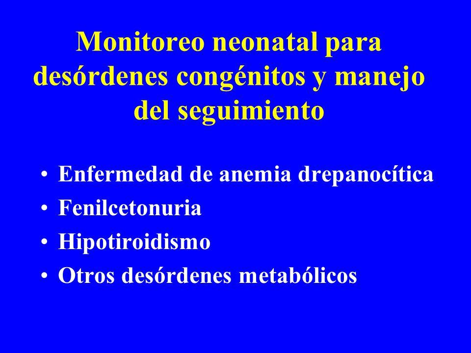 Monitoreo neonatal para desórdenes congénitos y manejo del seguimiento Enfermedad de anemia drepanocítica Fenilcetonuria Hipotiroidismo Otros desórdenes metabólicos