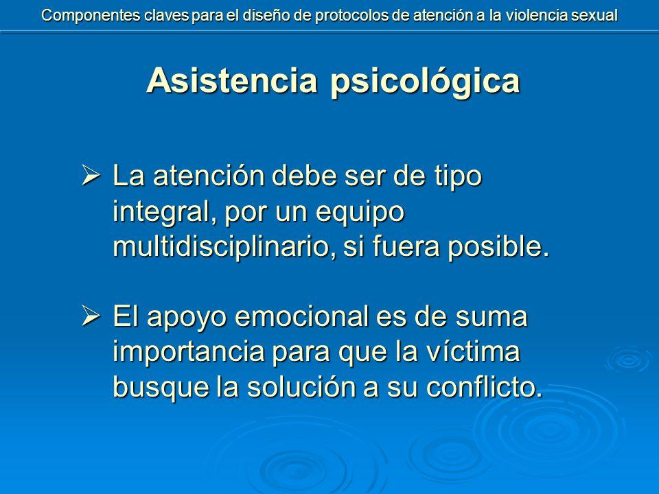 Asistencia psicológica  La atención debe ser de tipo integral, por un equipo multidisciplinario, si fuera posible.