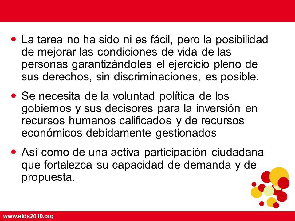 www.aids2010.org La tarea no ha sido ni es fácil, pero la posibilidad de mejorar las condiciones de vida de las personas garantizándoles el ejercicio pleno de sus derechos, sin discriminaciones, es posible.