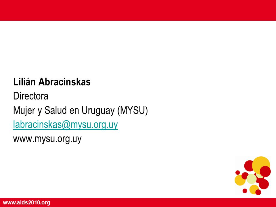 www.aids2010.org Lilián Abracinskas Directora Mujer y Salud en Uruguay (MYSU) labracinskas@mysu.org.uy www.mysu.org.uy