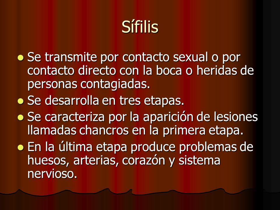 Sífilis Se transmite por contacto sexual o por contacto directo con la boca o heridas de personas contagiadas.