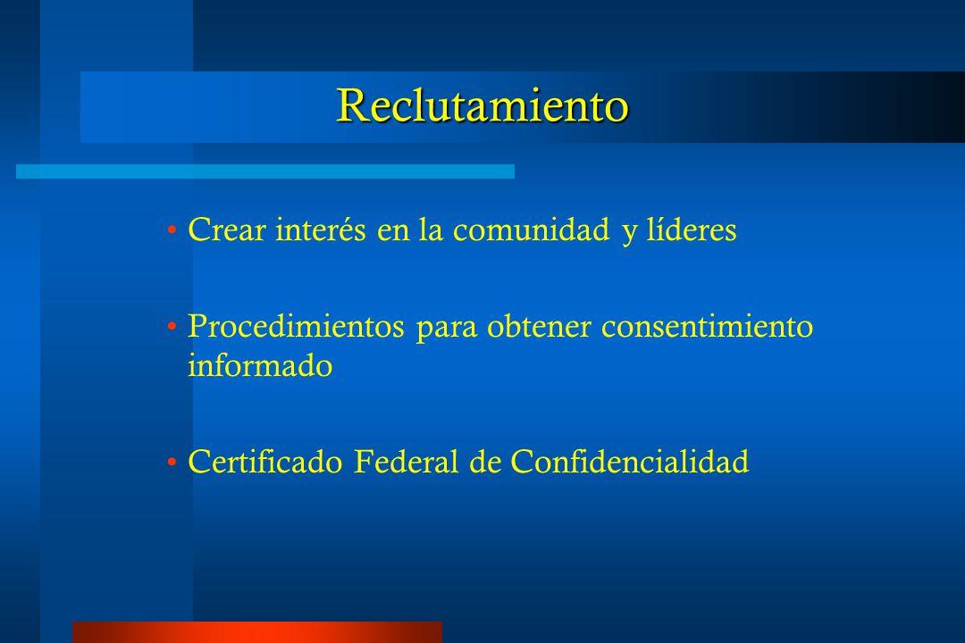 Reclutamiento Crear interés en la comunidad y líderes Procedimientos para obtener consentimiento informado Certificado Federal de Confidencialidad