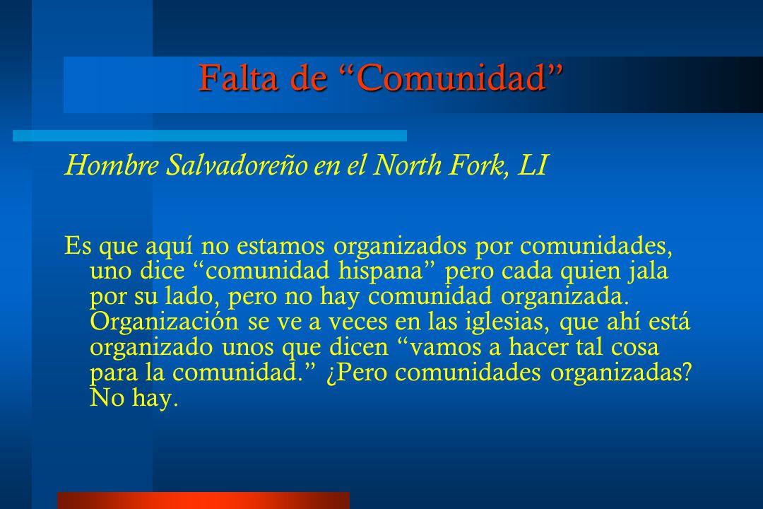 Falta de Comunidad Hombre Salvadoreño en el North Fork, LI Es que aquí no estamos organizados por comunidades, uno dice comunidad hispana pero cada quien jala por su lado, pero no hay comunidad organizada.