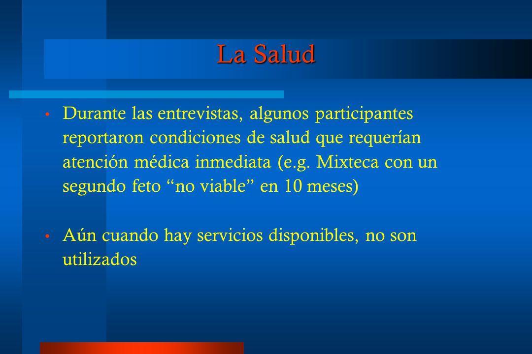 La Salud Durante las entrevistas, algunos participantes reportaron condiciones de salud que requerían atención médica inmediata (e.g.