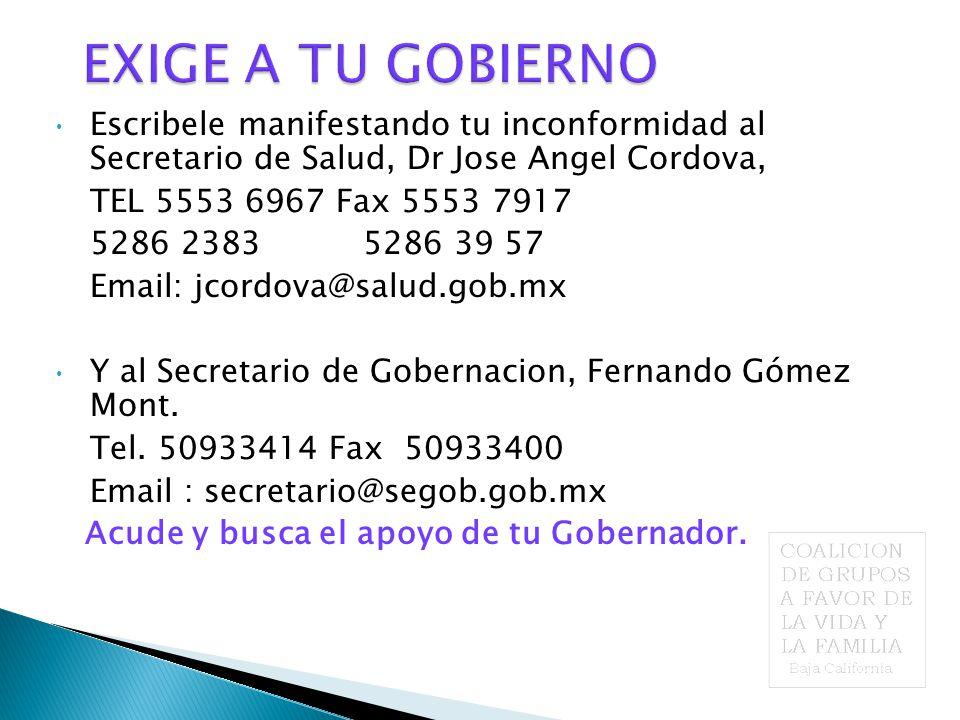Escribele manifestando tu inconformidad al Secretario de Salud, Dr Jose Angel Cordova, TEL 5553 6967 Fax 5553 7917 5286 2383 5286 39 57 Email: jcordova@salud.gob.mx Y al Secretario de Gobernacion, Fernando Gómez Mont.