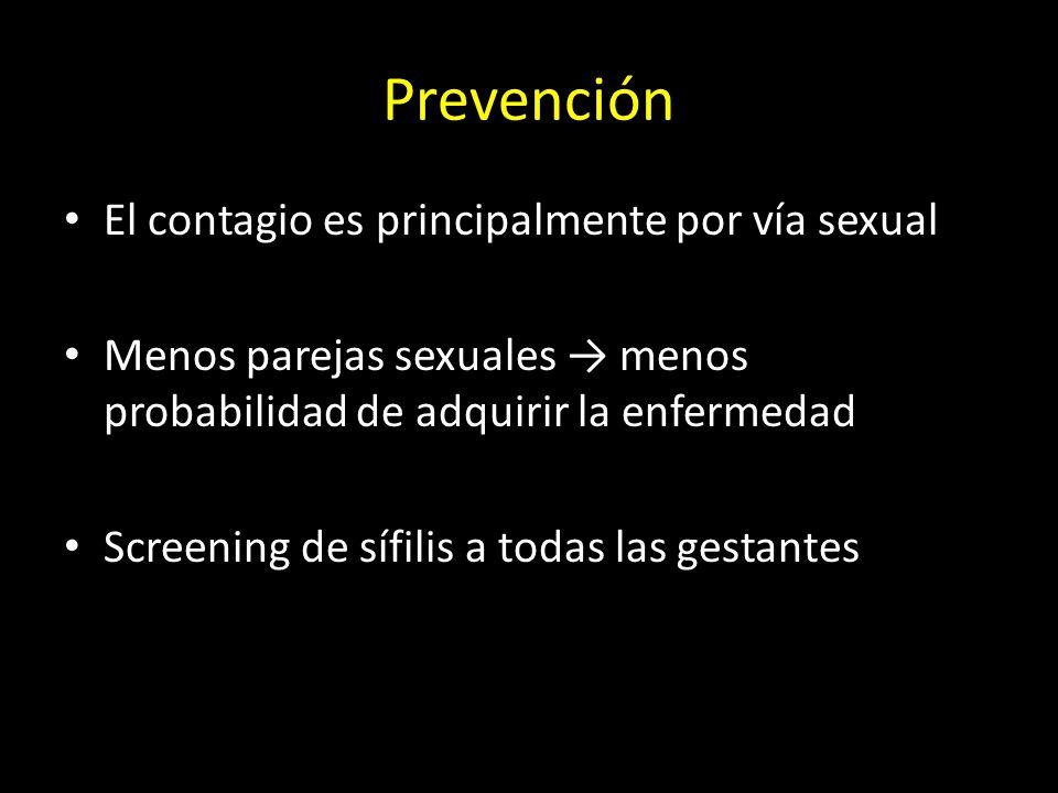 Prevención El contagio es principalmente por vía sexual Menos parejas sexuales → menos probabilidad de adquirir la enfermedad Screening de sífilis a todas las gestantes