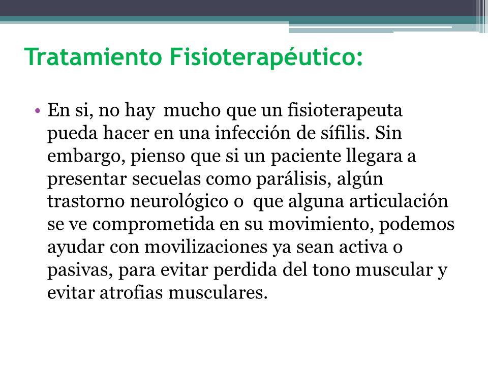 Tratamiento Fisioterapéutico: En si, no hay mucho que un fisioterapeuta pueda hacer en una infección de sífilis.