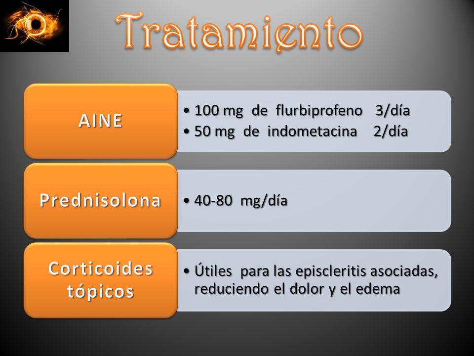 100 mg de flurbiprofeno 3/día100 mg de flurbiprofeno 3/día 50 mg de indometacina 2/día50 mg de indometacina 2/día 40-80 mg/día40-80 mg/día Útiles para las episcleritis asociadas, reduciendo el dolor y el edemaÚtiles para las episcleritis asociadas, reduciendo el dolor y el edema