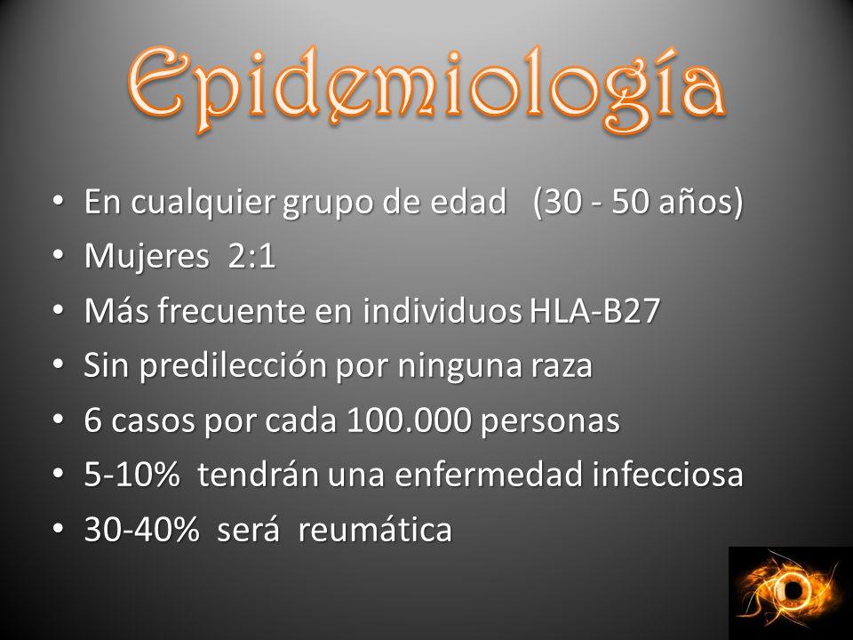 En cualquier grupo de edad (30 - 50 años) En cualquier grupo de edad (30 - 50 años) Mujeres 2:1 Mujeres 2:1 Más frecuente en individuos HLA-B27 Más frecuente en individuos HLA-B27 Sin predilección por ninguna raza Sin predilección por ninguna raza 6 casos por cada 100.000 personas 6 casos por cada 100.000 personas 5-10% tendrán una enfermedad infecciosa 5-10% tendrán una enfermedad infecciosa 30-40% será reumática 30-40% será reumática