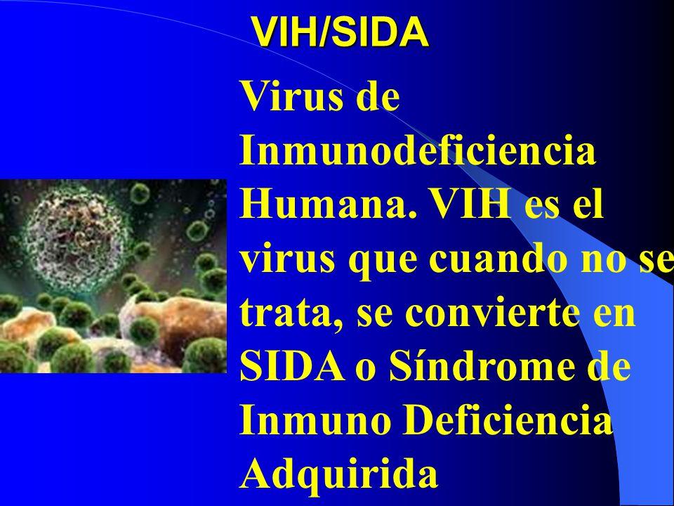 VIH/SIDA Virus de Inmunodeficiencia Humana. VIH es el virus que cuando no se trata, se convierte en SIDA o Síndrome de Inmuno Deficiencia Adquirida