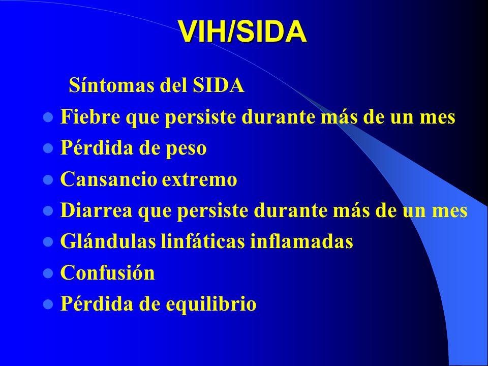 VIH/SIDA Síntomas del SIDA Fiebre que persiste durante más de un mes Pérdida de peso Cansancio extremo Diarrea que persiste durante más de un mes Glán