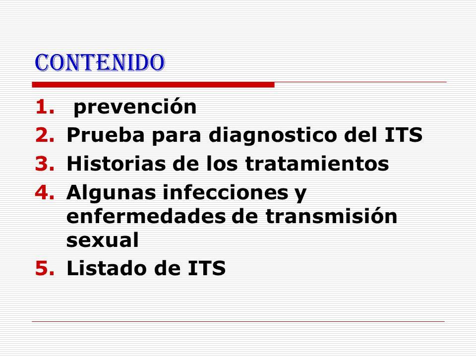 Contenido 1. prevención 2.Prueba para diagnostico del ITS 3.Historias de los tratamientos 4.Algunas infecciones y enfermedades de transmisión sexual 5