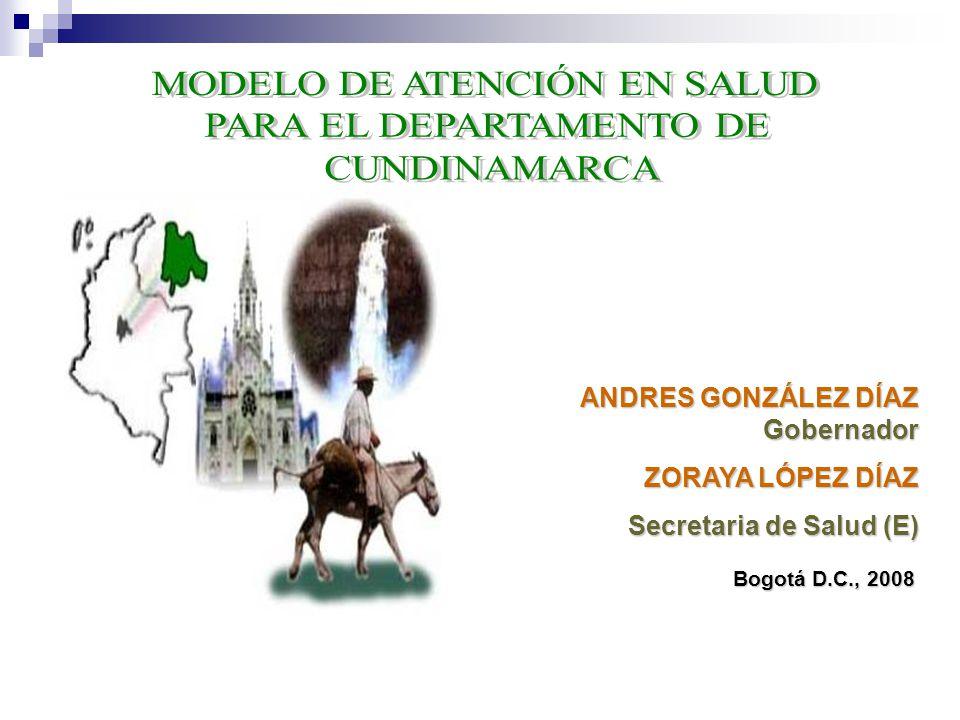 ANDRES GONZÁLEZ DÍAZ Gobernador ZORAYA LÓPEZ DÍAZ Secretaria de Salud (E) Bogotá D.C., 2008